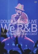 """DOUBLE BEST LIVE """"We R&B"""" TOUR FINAL@STUDIO COAST"""