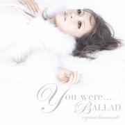 You were.../BALLAD