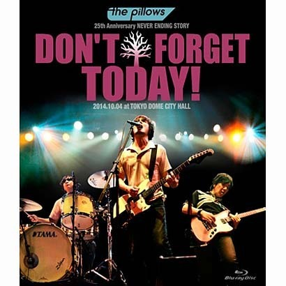 the pillows/the pillows 25th Anniversary NEVER ENDING STORY DON'T FORGET TODAY! 2014.10.04 at TOKYO DOME CITY [Blu-ray Disc]