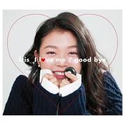 I love me/good bye