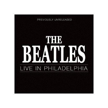 ザ・ビートルズ/ライヴ・イン・フィラデルフィア