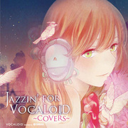JAZZIN' FOR VOCALOID ~COVERS~ [オーディオCD]