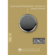 UNCOMPRESSED WORLD VOL.5 AUDIO CD/AUDIOPHILE SAXOPHONE [高音質CDソフト]