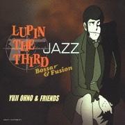 LUPIN THE THIRD 「JAZZ」 Bossar&Fusion