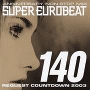 ANNIVERSARY NON-STOP MIX SUPER EUROBEAT VOL.140 REQUEST COUNTDOWN 2003