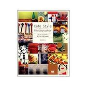 Cafe Style Photographer―デジカメですてきなポストカードができる本 [単行本]