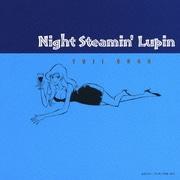 Night Steamin' Lupin