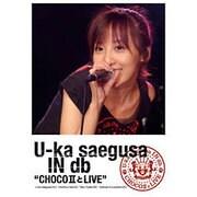 """U-ka saegusa IN db """"CHOCOⅡとLIVE"""""""