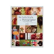 Re:Cafe Style Photographer―デジカメでおしゃれなポストカードができる本 [単行本]