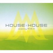 HOUSE×HOUSE mixed by MAKAI