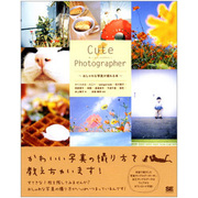 Cute Photographer―おしゃれな写真が撮れる本 [単行本]