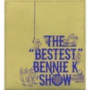 """THE """"BESTEST"""" BENNIE K SHOW"""
