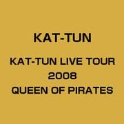 KAT-TUN LIVE TOUR 2008 QUEEN OF PIRATES