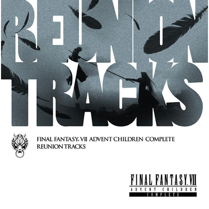 Reunion Tracks/FINAL FANTASY Ⅶ ADVENT CHILDREN COMPLETE