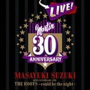 MASAYUKI SUZUKI 30TH ANNIVERSARY LIVE THE ROOTS~could be the night~