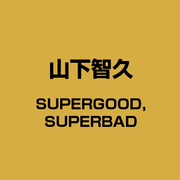 SUPERGOOD, SUPERBAD