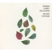 GREEN LABEL RELAXING MUSIC VOYAGE