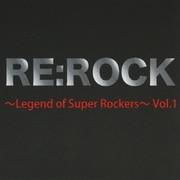 RE:ROCK ~Legend of Super Rockers~ Vol.1