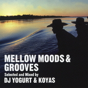 MELLOW MOODS & GROOVES Selected and Mixed by DJ YOGURT & KOYAS