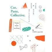 デジタル×アナログでつくるコラージュテクニック Cut,Paste,Collective. [単行本]