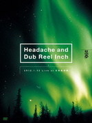 Headache and Dub Reel Inch 2012.1.13 Live at 日本武道館