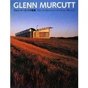 The Architecture of GLENN MURCUTT―グレン・マーカットの建築 [単行本]