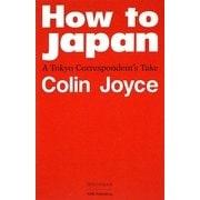 How to Japan―A Tokyo Correspondent's Take [単行本]