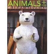 ANIMALS+ MISAWA ATSUHIKO [単行本]