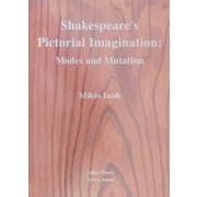 Shakespeare's Pictorial Imagination:Modes and Mutation [単行本]