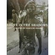 LIGHT IN THE SHADOWS―菊池修写真集 [単行本]