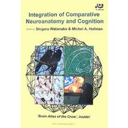 Integration of Comparative Neuroanatomy and Cognition(Series of Centre for Integrated Research on the Mind) [単行本]