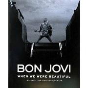 BON JOVI―WHEN WE WERE BEAUTIFUL [単行本]