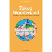 Tokyo Wonderland―And Other Essays on Life in America and Japan [単行本]