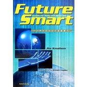 インテリジェントな未来へ―FUTURE SMART English for Today and Tomorrow [単行本]