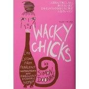 ワッキー・チックス―人目なんて気にしない、ありえないほどエキセントリックな女たちに学ぶ人生のレッスン [単行本]