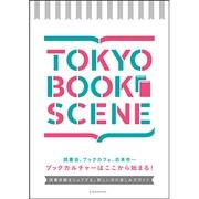 TOKYO BOOK SCENE-読書体験をシェアする。新しい本の楽しみ方ガイド(玄光社MOOK) [ムックその他]