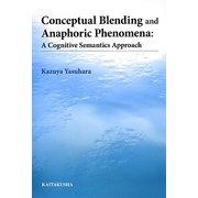 Conceptual Blending and Anaphoric Phenomena―A Cognitive Semantics Approach [単行本]