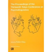 The Proceedings of the Thirteenth Tokyo Conference on Psycholinguistics [単行本]