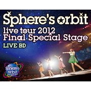 ~Sphere's orbit live tour 2012 Final Special Stage~ LIVE BD