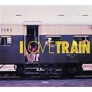 I LOVE TRAIN―アジア・レイル・ライフ [単行本]