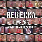 REBECCA LIVE '85 ~Maybe Tomorrow Tour~