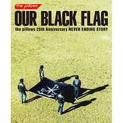 OUR BLACK FLAG the pillows 25th Anniversary NEVER ENDING STORY