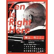 禅は、今ここ。 Zen Is Right Here―1960年代アメリカに禅を広めた、鈴木俊隆の教えと逸話 [単行本]