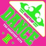 ワッツ・アップ!ダンス ザ・グレイテスト・ヒッツⅢ