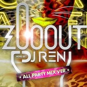 ZOO OUT MIXED BY DJ REN ALL PARTY MIX