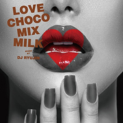 LOVE CHOCO MIX MILK MIXED BY RYUJIN