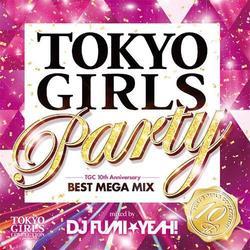 DJ FUMI★YEAH!/TOKYO GIRLS Party TGC 10th Anniversary BEST MEGA MIX mixed by DJ FUMI★YEAH!