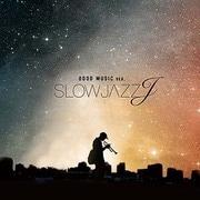 SLOW JAZZ J -GOOD MUSIC ver.-