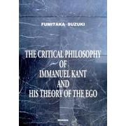 The Critical Philosophy of Immanuel Kant and His Theory of the Ego [単行本]