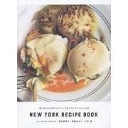 NEW YORK RECIPE BOOK ニューヨークレシピブック―朝ごはんからおやつまで。いま食べたいNYのレシピ60 [単行本]